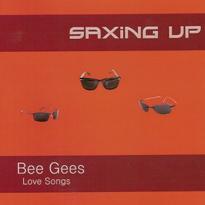 Saxing Up - Bee Gees: Love Songs (2007)