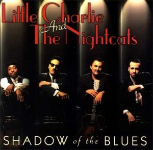 Little Charlie And The Nightcats - Shadow Of The Blues (1998)