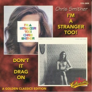 Chris Smither - I'm A Stranger Too! / Don't It Drag On (1971-72) [1997]
