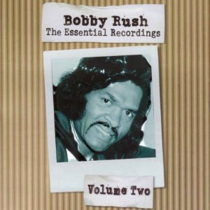Bobby Rush - The Essential Recordings - Volume Two (2006)