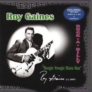 Roy Gaines - Rock-A-Billy: Boogie Woogie Blues Man (2005)