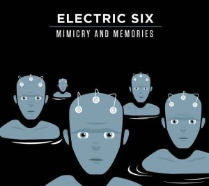Electric Six - Mimicry & Memories (2015)