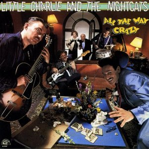Little Charlie And The Nightcats - All The Way Crazy (1987)