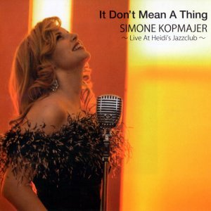 Simone Kopmajer - It Don't Mean A Thing: Live At Heidi's Jazzclub (2014)