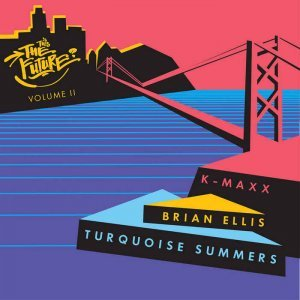 K-Maxx, Brian Ellis & Turquoise Summers - Is this the Future? Vol. 2 (2015)