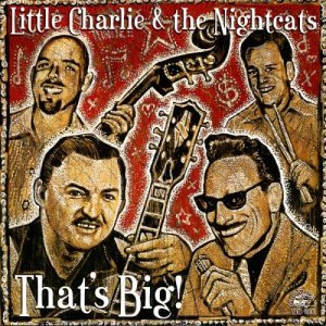 Little Charlie & The Nightcats - That's Big! (2002)