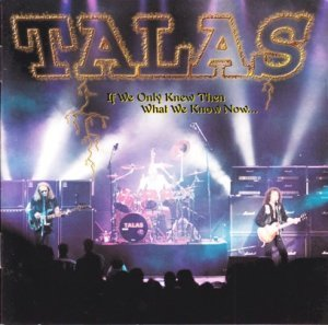 Talas - If We Only Knew Then What We Know Now (1998)