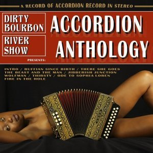 Dirty Bourbon River Show - Accordion Anthology (2013)