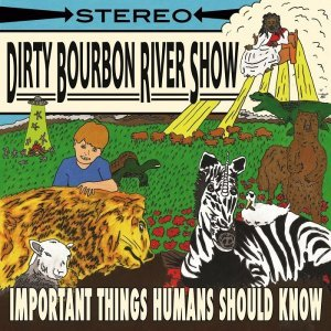 Dirty Bourbon River Show - Important Things Humans Should Know (2015)