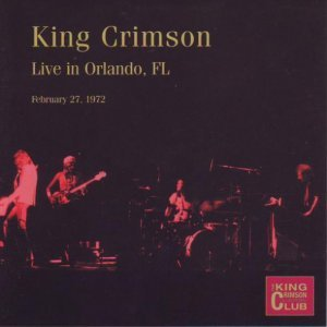 King Crimson - Live In Orlando, FL February 27, 1972 [2 CD] (2003)