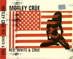 Motley Crue - Red, White & Crue (2005) [2CD Clean Version]