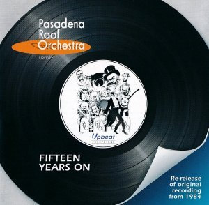 The Pasadena Roof Orchestra Fifteen Years On 1984 2009