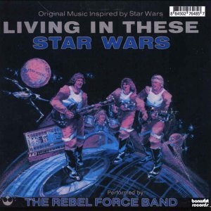 Dan Whitley's Rebel Force Band - Living In These Star Wars (2010) [Reissue]