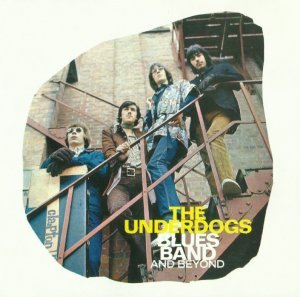 The Underdogs - Blues Band And Beyond/Sitting In The Rain (1967-69) [2000]