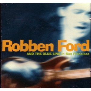 Robben Ford & The Blue Line - In San Francisco (1995)