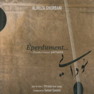 Alireza Ghorbani - Eperdument… Chants d'Amour Persans (2015)