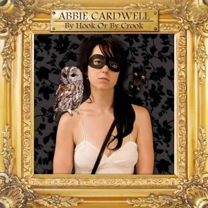 Abbie Cardwell - By Hook or by Crook (2007)