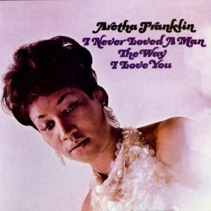 Aretha Franklin - I Never Loved a Man the Way I Love You (1967) [2012] [HDTracks]