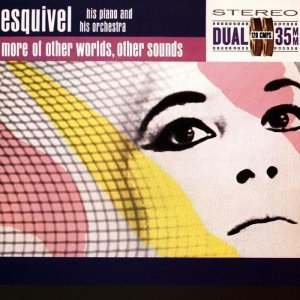 Esquivel - More of Other Worlds, Other Sounds (1962) [2011] [HDtracks]