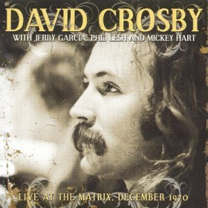 David Crosby (with Jerry Garcia, Phil Lesh & Nickey Hart) - Live At The Matrix, December (1970) [2014]