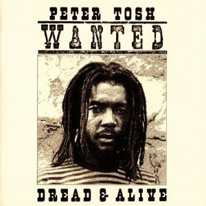 Peter Tosh - Wanted Dread & Alive (1981) [2002]