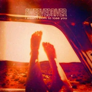 Swervedriver - I Wasn't Born to Lose You [Vinyl Version] (2015)