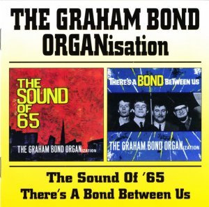 The Graham Bond Organisation - The Sound Of '65 / There's A Bond Between Us (1965) (1999)