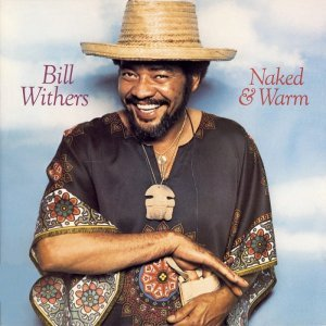 Bill Withers - Naked & Warm (1976) [2009] [HDTracks]