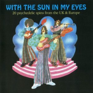 V.A - With the Sun in My Eyes: 20 Psychedelic Spins From The UK and Europe [1966-72] (2007)