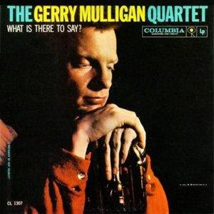 Gerry Mulligan Quartet - What Is There To Say? [Limited Edition] (2011) [1959]