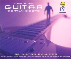 VA - While My Guitar Gently Weeps: 32 Guitar Ballads Vol 1 (2002)