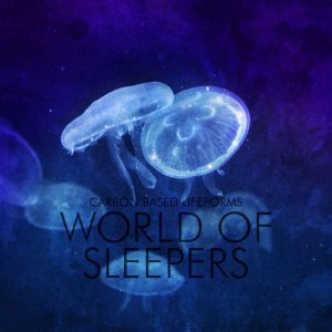 Carbon Based Lifeforms - World of Sleepers [Hi-Res Remastering] (2015) [2006]