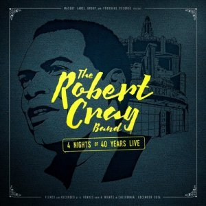 The Robert Cray Band - 4 Nights Of 40 Years Live (2015)