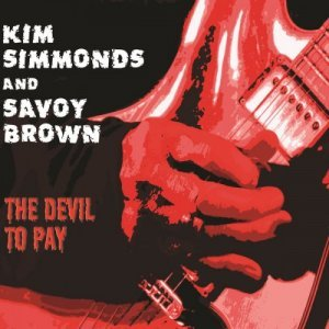 Kim Simmonds & Savoy Brown - The Devil to Pay (2015)