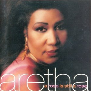 Aretha Franklin - A Rose Is Still A Rose (1998)
