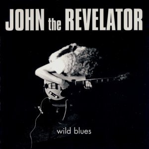 John The Revelator - Wild Blues (1970-72) (2003)