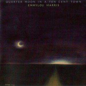 Emmylou Harris - Quarter Moon In A Ten Cent Town (1978) [2004]
