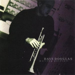 Dave Douglas - Moving Portrait (1998)