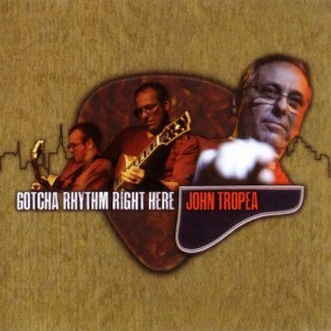 John Tropea - Gotcha Rhythm Right Here (2014)