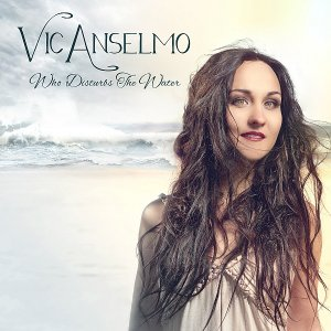 Vic Anselmo - Who Disturbs the Water (2015)