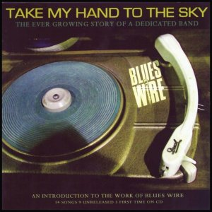 Blues Wire - Take My Hand To The Sky (1983-2007)