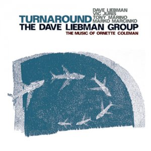 The Dave Liebman Group - Turnaround: The Music Of Ornette Coleman (2010)