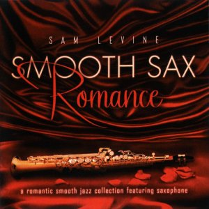 Sam Levine - Smooth Sax Romance: A Romantic Smooth Jazz Collection Feat. Saxophone (2011)