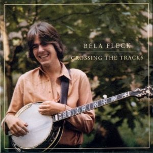Bela Fleck - Crossing the Tracks (1979) [2005]