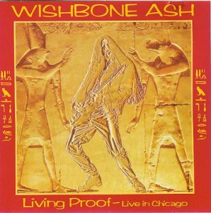 Wishbone Ash - Living Proof [Live In Chicago] (1992)