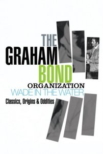 The Graham Bond Organization - Wade In The Water: Classics, Origins & Oddities (Box-Set 2012)