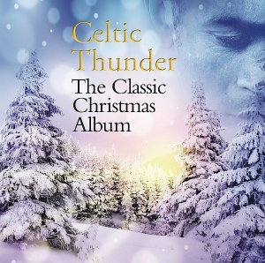 Celtic Thunder - The Classic Christmas Album (2015)