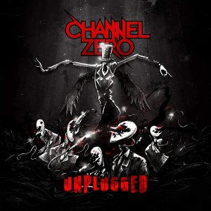 Channel Zero - Unplugged (2015)