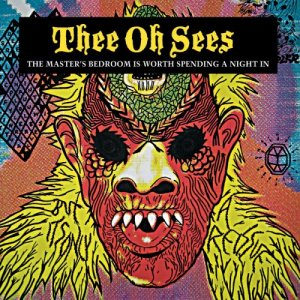 Thee Oh Sees - The Master's Bedroom is Worth Spending a Night In (2008)