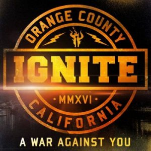 Ignite - A War Against You (2016)  [Limited Edition]